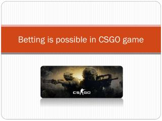 Betting is possible in CSGO game