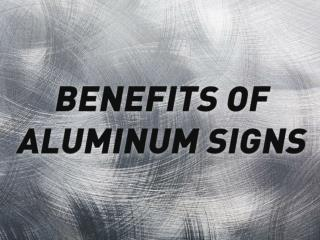 5 Benefits of Aluminum Signs