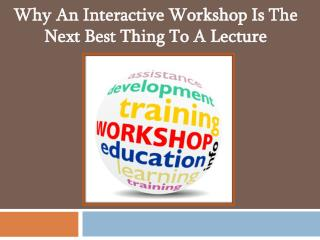 Why An Interactive Workshop Is The Next Best Thing To A Lecture