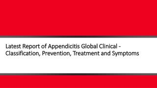 Latest Report of Appendicitis Global Clinical - Classification, Prevention, Treatment and Symptoms
