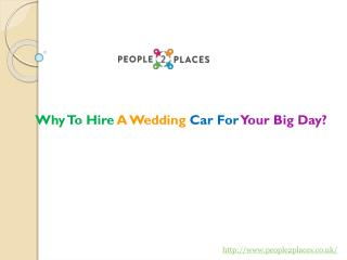 Why To Hire A Wedding Car For Your Big Day?