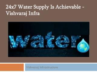 24x7 Water Supply Is Achievable - Vishvaraj Infra