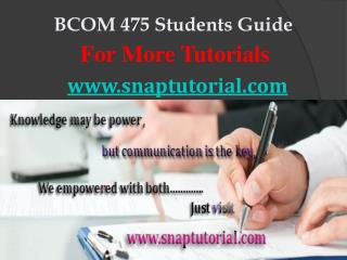BCOM 475 Apprentice tutors/snaptutorial