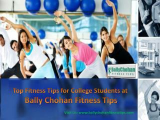 Top Fitness Tips for College Students at Bally Chohan Fitness Tips