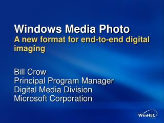 Windows Media Photo A new format for end-to-end digital imaging