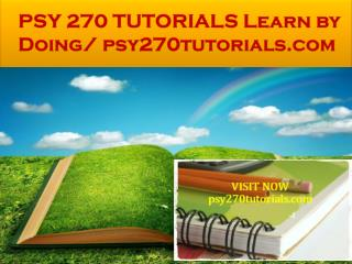 PSY 270 TUTORIALS Learn by Doing/ psy270tutorials.com