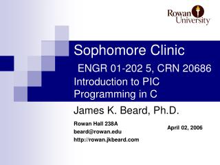 Sophomore Clinic  ENGR 01-202 5, CRN 20686 Introduction to PIC Programming in C