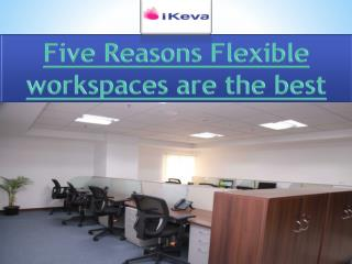Five Reasons Flexible workspaces are the best