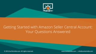 Getting Started with Amazon seller central account: Your Questions Answered- SunTecIndia.com