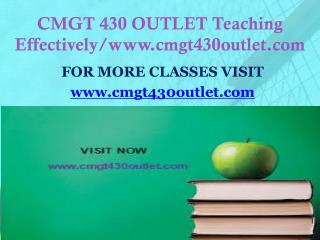 CMGT 430 OUTLET Teaching Effectively/www.cmgt430outlet.com