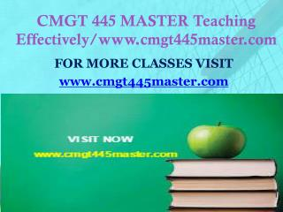 CMGT 445 MASTER Teaching Effectively/www.cmgt445master.com