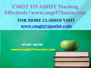 CMGT 575 ASSIST Teaching Effectively/www.cmgt575assist.com