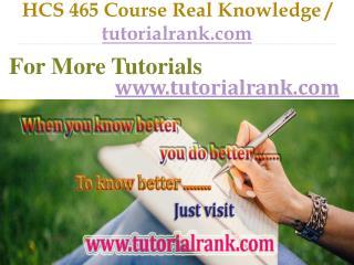 HCS 465 Course Real Knowledge / tutorialrank.com
