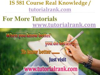 IS 581 Course Real Knowledge / tutorialrank.com