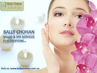 Bally Chohan Salon & Spa Services for Everyone
