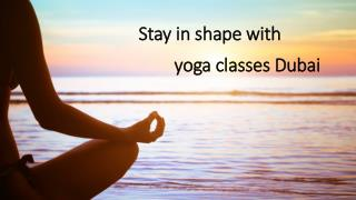 Stay in shape with yoga classes Dubai