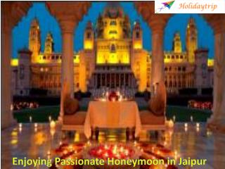 Explore Your Royal Honeymoon in Jaipur with Holidaytrip Travel