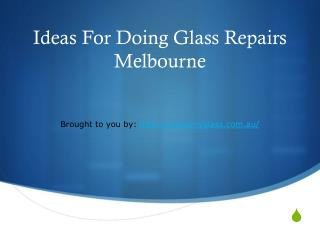 Ideas For Doing Glass Repairs Melbourne