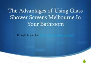The Advantages of Using Glass Shower Screens Melbourne In Your Bathroom