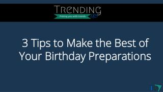 Tips to Make the Best of Your Birthday Preparations