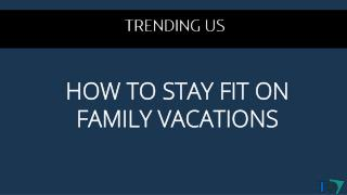5 Tips to Stay Fit on a Family Vacation