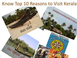Know top 10 Reasons to Visit Heaven on Earth, Kerala