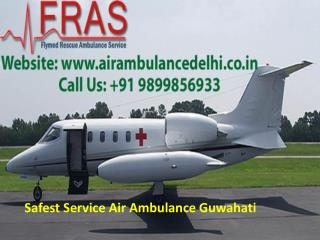 Safest Service Air Ambulance Guwahati Call 9899856933