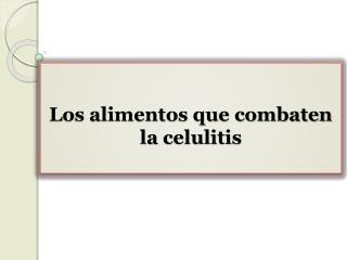 Los alimentos que combaten la celulitis