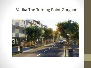 Vatika the Turning Point Gurgaon