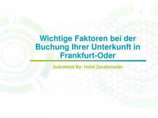 Wichtige Faktoren bei der Buchung Ihrer Unterkunft in Frankfurt-Oder