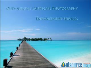 Outsourcing Landscape Photography Enhancement Services