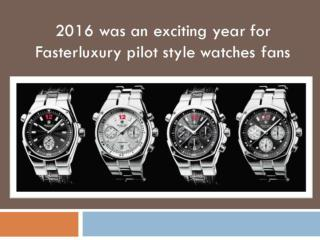 2016 was an exciting year for fasterluxury pilot style watches fans