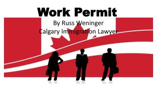 Work Permit By Russ Weninger Calgary Immigration Lawyer