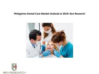 Philippines Dental Care Market Outlook to 2019 : Ken Research