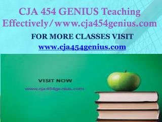 CJA 454 GENIUS Teaching Effectively/www.cja454genius.com