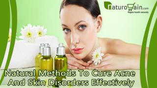 Natural Methods To Cure Acne And Skin Disorders Effectively