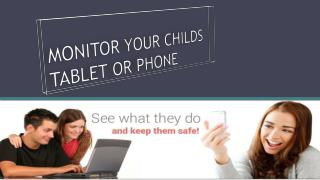 MONITOR YOUR CHILDS TABLET OR PHONE
