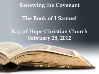 Renewing the Covenant  The Book of I Samuel  Ray of Hope Christian Church February 28, 2012