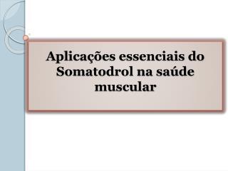 Aplicações essenciais do Somatodrol na saúde muscular
