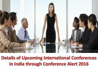 Find Details of Upcoming International Conferences in India through Conference Alert 2016