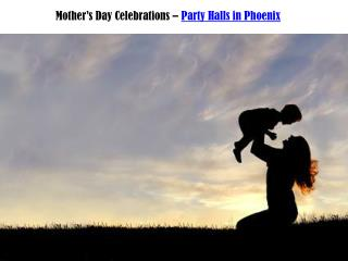 Mother's Day Celebrations - Party Halls in Phoenix