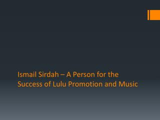 Ismail Sirdah – A Person for the Success of Lulu Promotion and Music