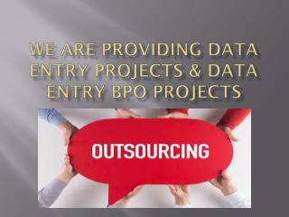 our fast services Bpo Projects Outsourcing And Offline Data Entry Projects
