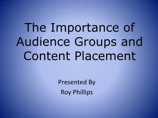 The Importance of Audience Groups and Content Placement