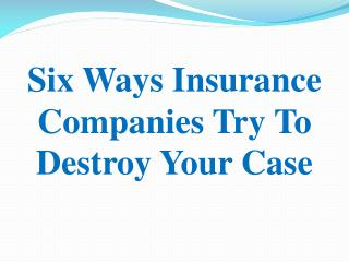 Six Ways Insurance Companies Try To Destroy Your Case