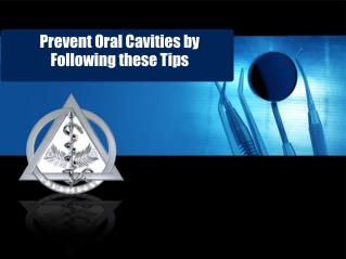 Prevent Oral Cavities by Following these Tips