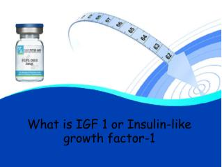 What is IGF 1 or Insulin-like growth factor-1