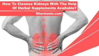 How To Cleanse Kidneys With The Help Of Herbal Supplements Available?