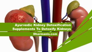 Ayurvedic Kidney Detoxification Supplements To Detoxify Kidneys