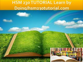 HSM 230 TUTORIAL Learn by Doing/hsm230tutorial.com